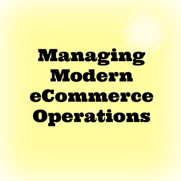 Managing Modern eCommerce Operations