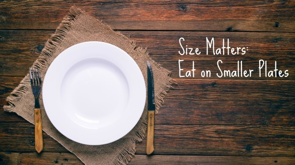 eat less by choosing smaller plates to eat on