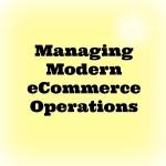 Managing Modern eCommerce Operations