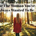 Be the woman you've always wanted to be
