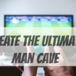Create the ultimate man cave