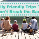 Family friendly trips